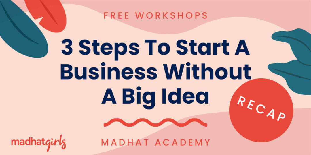 3 Steps To Start a Business Without A Big Idea Workshop Recap