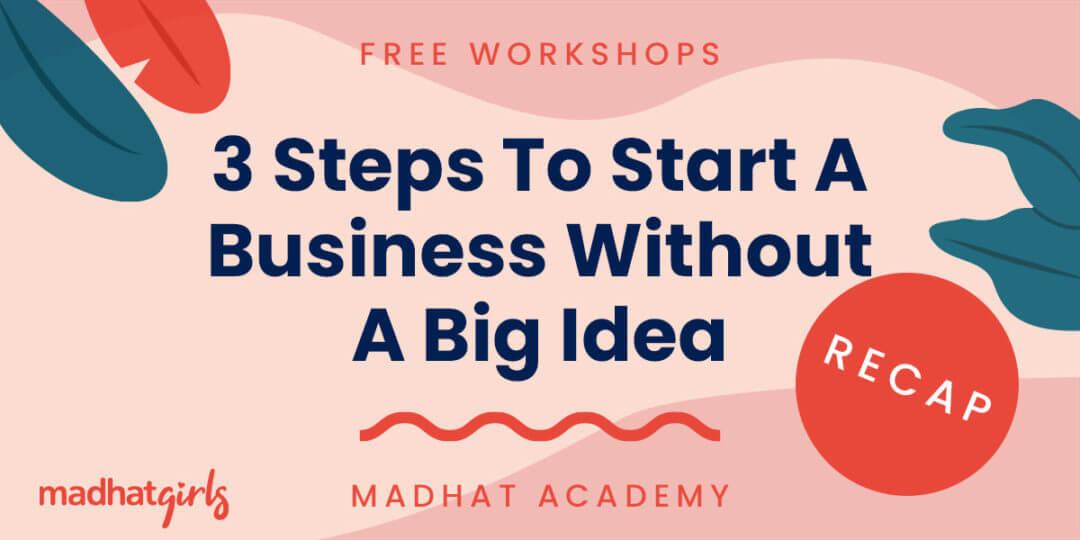 3 Steps To Start a Business Without A Big Idea Workshop Recap