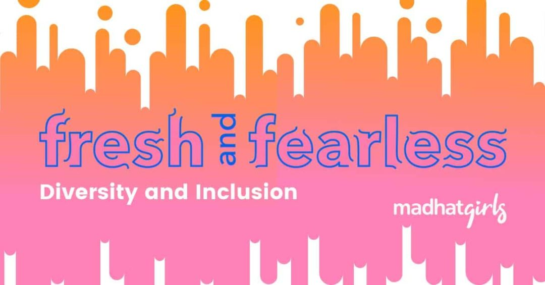 Fresh & Fearless: Diversity and Inclusion